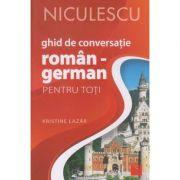 Ghid de conversatie roman german pentru toti (Editura: Niculescu, Autor: Kristine Lazar ISBN 978-606-38-0335-2)