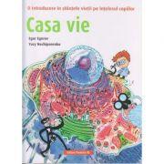 Casa vie/ O introducere in stiintele vietii pe intelesul copiilor(Editura: Paralela 45, Autor: Egor Egorov ISBN 978-973-47-3125)