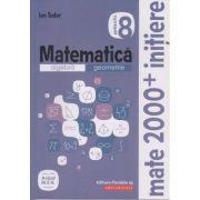 Matematica Initiere pentru clasa a 8 a partea a 2 a (Editura: Paralela 45, Autor: Ion Tudor ISBN 978-973-47-3091-9)