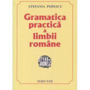 Gramatica practica a limbii romane ( Editura: Tedit FZH, Autor: Stefania Popescu, ISBN 978-8007-00-3 )
