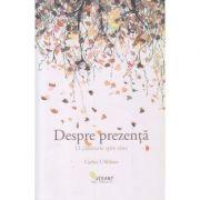 Despre prezenta(Editura: Vellant, Autor: Carlos L Abbate ISBN 978-606-980-092-8)