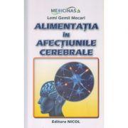 Alimentatia in afectiunile cerebrale(Editura: Nicol, Autor: Lemi Gemil Mecari ISBN 978-606-8558-20-2)