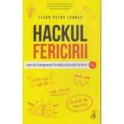 Hackul fericirii(Cum sa-ti programezi in viata mai multa fericire(Editura: Curtea Veche, Autor: Ellen Petry Leanse)