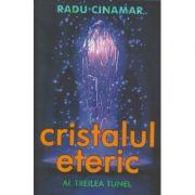 Cristalul eteric / Al treilea tunel (Editura: Daksha, Autor: Radu Cinamar ISBN 9789731965499)