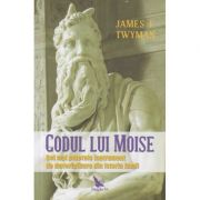Codul lui Moise(Editura: For You, Autor: James F. Twyman ISBN 978-606-639-326-3)