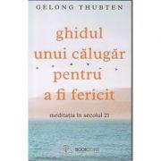 Ghidul unui calugar pentru a fi fericit(Editura: Bookzone, Autor: Gelong Thubten ISBN 9786069008539)