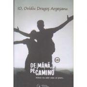 De mana pe Camino(Editura: Eagle, Autor: Ovidiu Dragos-Argesanu ISBN 9786068790138)