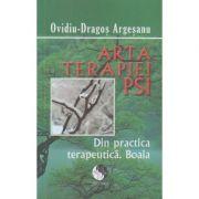 Arta terapiei PSI: din practica terapeutica: boala ( editura: Pro Dao, autor: Ovidiu - Dragos Argesanu ISBN 978-606-92997-3-9 )