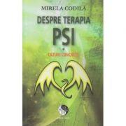 Despre terapia PSI / Cazuri concrete(Editura: Dao Psi, Autor: Mirela Codila ISBN 978-606-93413-5-3)
