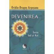 Devenirea Intre Rai si Iad (Editura: Pro Dao, Autor: Ovidiu-Dragos Argesanu ISBN978-606-93413-1-5)