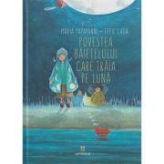 Povestea baietelului care traia pe Luna (Editura: Cartemma, Autor(i): Maria Papayanni, Effie Lada ISBN 978-606-9025-06-2)