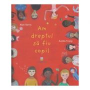 Am dreptul sa fiu copil(Editura: Cartemma, Autor: Alain Serres, Aurelia Fronty ISBN 978-606-94637-1-0)
