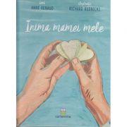 Inima mamei mele(Editura: Cartemma, Autor: Anne Renaud, Richard Rudnicki ISBN 978-606-94570-0-9)