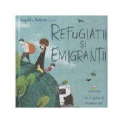 Refugiatii si emigrantii (Editura: Cartemma, Autor: Ceri Roberts, Hanane Kai ISBN 978-606-94637-6-5)