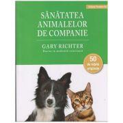 Sanatatea animalelor de companie(Editura: Paralela 45, Autor: Gary Richter ISBN 978-973-47-3086-5)