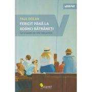 Fericit pana la adanci batraneti (Editura: Vellant, Autor: Paul Dolan ISBN 978-606-980-077-5)