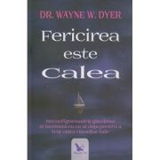 Fericirea este calea(Editura: For You, Autor: Dr. Wayne Dyer ISBN 978-606-639-329-4)