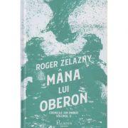 Mana lui Oberon / Cronicile din Amber Volumul 2 (Editura: Paladin, Autor: Roger Zelazny ISBN 978-606-9000-30-4)