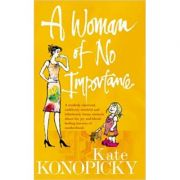 A Woman Of No Importance: A tenderly observed, ruthlessly honest and hilariously funny memoir about the joys and horrors of motherhood ( Editura: Vermilion/Books Outlet, Autor: Kate Konopicky ISBN 9780091895853 )