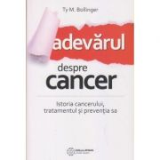 Adevarul despre cancer(Editura: Atman, Autor: Ty. M. Bollinger ISBN 978-606-8758-42-8)