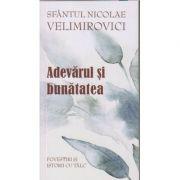 Adevarul si bunatatea/ Povestiri si istorii cu talc(Editura: Sophia, Autor: Sfantul Nicolae Velimirovici ISBN 9789731366982)