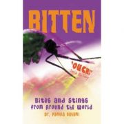 Bitten!: Bites and Stings from Around the World (Editura: Gardners/Books Outlet, Autor: Dr. Pamela Nagami ISBN 9781904132615 )
