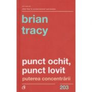 Punct ochit, punct lovit (Editura: Curtea Veche, Autor: Brian Tracy ISBN 978-606-44-0452-7)