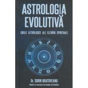 Astrologia evolutiva/ Cheile astrologice ale elevarii spirituale(Editura: Daksha, Autor, Sorin Bratoveanu ISBN 9789731965451)