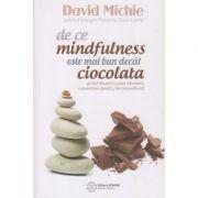 De ce mindfulness este mai bun decat ciocolata(Editura: Atman, Autor: David Michie ISBN 978-606-8758-69-5)