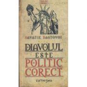 Diavolul este politic corect (Editura: Cathisma, Autor: Savatie Bastovoi ISBN 978-973-88443-7-7)