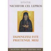 Sfantul Nichifor cel lepros/ Dumnezeu este prietenul meu (Editura: Sophia ISBN 978-973-136-743-9)