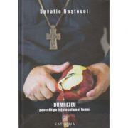 Dumnezeu povestit pe intelesul unei femei (Editura: Cathisma, Autor: Savatie Bastavoi ISBN 978-606-8272-24-5)