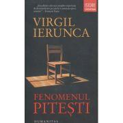 Fenomenul Pitesti(Editura: Humanitas, Autor: Virgil Ierunca ISBN 9789735062552)