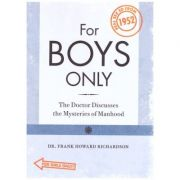 For Boys / For Girls Only: The Doctor Discusses the Mysteries of Manhood/ Womanhood Real Sex Education from 1952 ( Editura: How Books/Books Outlet, Autor: Dr. Frank Howard Richardson ISBN 9781600610691 )