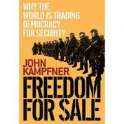 Freedom For Sale ( Editura: Simon&Schuster Ltd/Books Outlet, Autor: John Kampfner ISBN 9780743275408 )