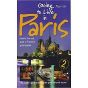 Going to Live in Paris ( Editura: How To Books/Books Outlet, Autor: Alan Hart ISBN 9781857039856 )