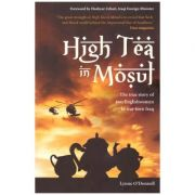 High Tea in Mosul: The true story of two Englishwomen in war-torn Iraq ( Editura: Marshall Cavendish/Books Outlet, Autor: Lynne O'Donnell ISBN 9781905736324)