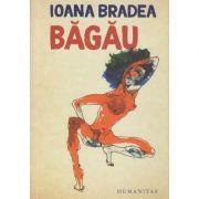 Bagau(Editura: Humanitas, Autor: Ioana Bradea ISBN 978-973-50-6389-4)