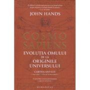 Cosmo Sapiens/ evolutia omului de la originile Universului(Editura: Humanitas, Autor: John Hands ISBN 9789735065840)