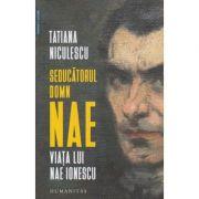 Seducatorul Domn Nae(Editura: Humanitas, Autor: Tatiana Niculescu ISBN 978-973-50-6801-1)