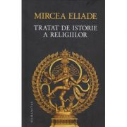 Tratat de istorie a religiilor(Editura: Humanitas, Autor: Mircea Eliade