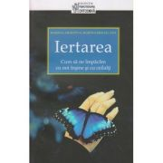 Iertarea/ Cum sa ne impacam cu noi insine (Editura: Cartea Ortodoxa, Autor(i): Marina Arhipova, Marina Mihailova ISBN 978-973-136-673-9)