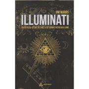 Illuminati Societatea secreta care a deturnat intreaga lume (Editura: In Extenso, Autor: Jimm Marrs ISBN 978-606-94334-5-4)