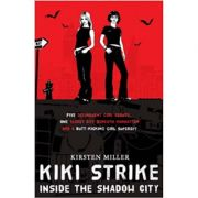 Kiki Strike: Inside the Shadow City (Editura: Bloomsbury/Books Outlet, Autor: Kristen Miller ISBN 9780747589624 )