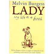 Lady: My life as a bitch ( Editura: Andersen Press/Books Outlet, Autor: Melvin Burgess ISBN 9780862647704)