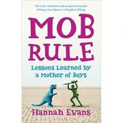 MOB Rule: Lessons Learned by a Mother Of Boys ( Editura: Bloomsbury/Books Outlet, Autor: Hannah Evans ISBN 9781408830123 )