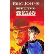 My Life as a Movie Hero ( Editura: Walker Books /Books Outlet, Autor: Eric Johns ISBN 9780744541885 )