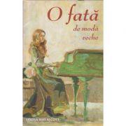 O fata de moda veche(Editura: Sophia, Autor: Louisa May Alcott ISBN 9789731366890)