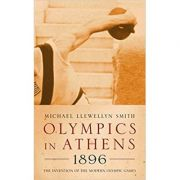 Olympics in Athens 1896: The Invention of the Modern Olympic Games ( Editura: Profile Books/Books Outlet, Autor: Michael Llewellyn Smith ISBN 9781861973429 )