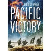 Pacific Victory: Tarawa to Okinawa 1943-1945 ( Editura: The History Press/Books Outlet, Autor: Derrick Wright ISBN 9780752458137 )